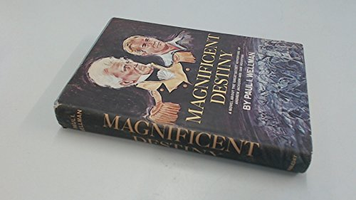 Magnificent Destiny; A Novel About the Great Secret Adventure of Andrew Jackson and Sam Houston