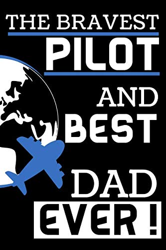 The Bravest Pilot And Best Dad Ever!: Blank Lined Notebook (Best Paper Airplane Ever Instructions)