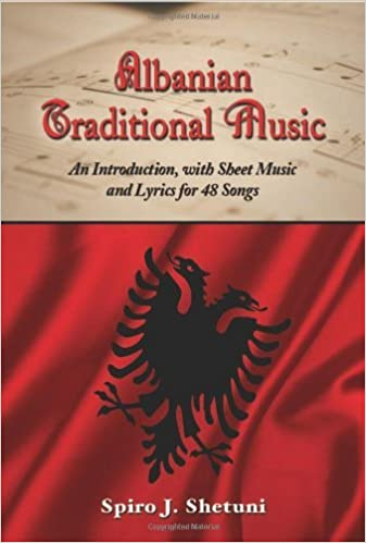 Read Albanian Traditional Music: An Introduction, with Sheet Music and Lyrics for 48 Songs PDF, azw (Kindle), ePub