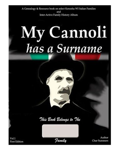 My Cannoli Has A Surname: A Genealogy Resource Picture Book  for My Kenosha WI Italian Families and Inter-active Family History Album (Gallo & Cerminara Branches) (Volume 1) pdf epub