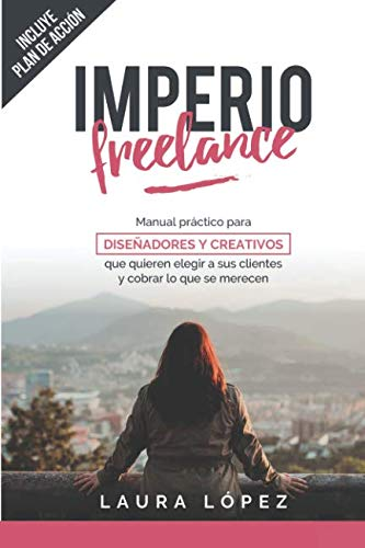 Imperio Freelance: Guía práctica para diseñadores y creativos freelance que quieren elegir a sus clientes (Diseño gráfico, Marketing y Emprendedores)