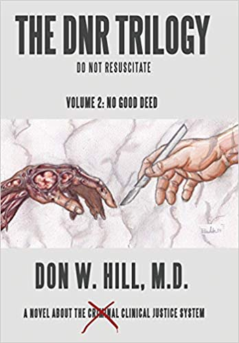 The Dnr Trilogy: No Good Deed: Don W , M d  Hill