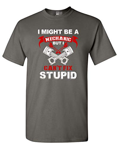 I Might Be A Mechanic But I Cant Fix Stupid Funny Humor DT Adult T-Shirt Tee
