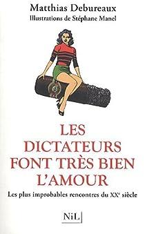 Les dictateurs font très bien l'amour : Les plus improbables rencontres du XXe siècle par Debureaux