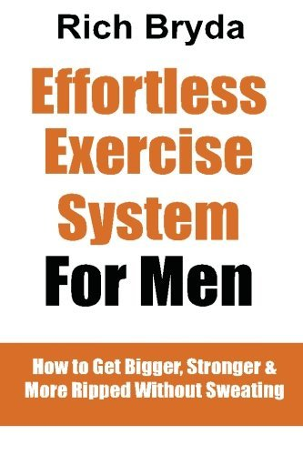The Effortless Exercise System for Men: How to Get Bigger, Stronger & More Ripped Without Sweating by Rich Bryda (2013-10-03)
