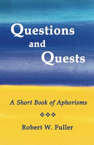 Questions and Quests: A Short Book of Aphorisms
