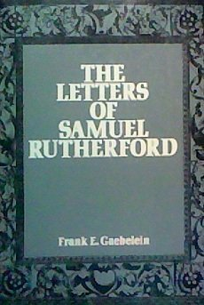 The letters of Samuel Rutherford: Newly edited