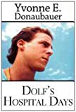 Dolf's Hospital Days, Yvonne E. Donaubauer, 1462638562