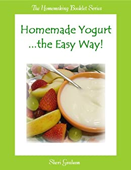 Homemade Yogurt the Easy Way by [Graham, Sheri]