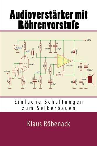 Audioverstärker mit Röhrenvorstufe: Einfache Schaltungen zum Selberbauen (German Edition)