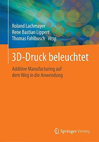 3D-Druck beleuchtet: Additive Manufacturing auf dem Weg in die Anwendung Taschenbuch – 13. Mai 2016 Roland Lachmayer Rene Bastian Lippert Thomas Fahlbusch Springer Vieweg