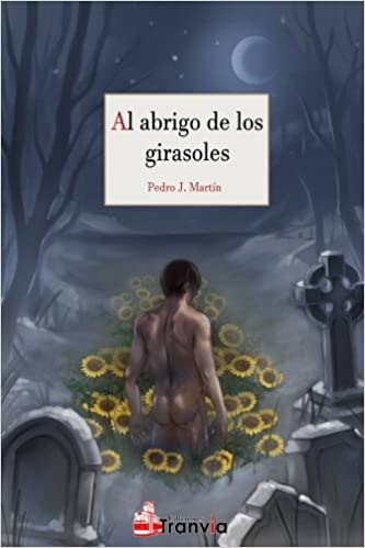 Al abrigo de los girasoles (Spanish Edition): Pedro J. Martín: 9781540771995: Amazon.com: Books