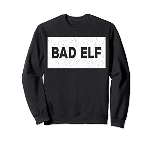 Funny Sarcastic Christmas Shirt - Bad Elf Sweatshirt]()