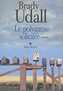 Le polygame solitaire : roman, Udall, Brady