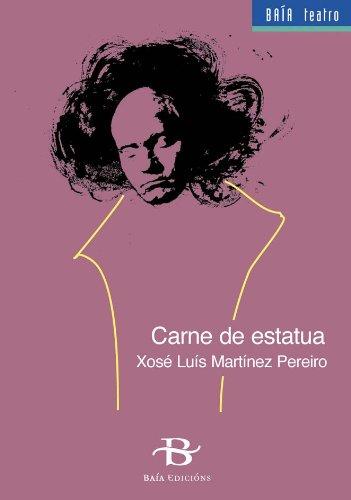Carne de estatua (Baía Teatro Book 4) (Galician Edition)