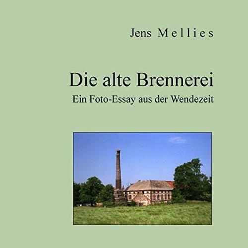 Die alte Brennerei: Ein Foto-Essay aus der Wendezeit (Foto-Essays)
