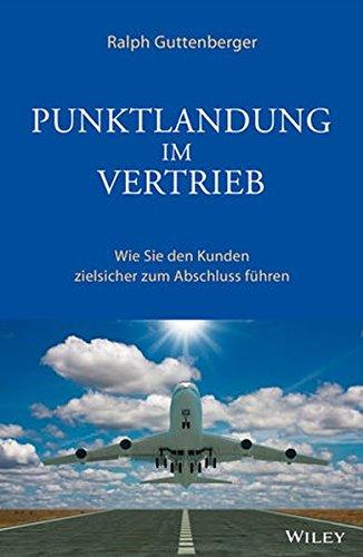 Punktlandung im Vertrieb: Wie Sie den Kunden zielsicher zum Abschluss führen Gebundenes Buch – 11. Juni 2014 Ralph Guttenberger Wiley-VCH 3527507876 Absatz / Marketing