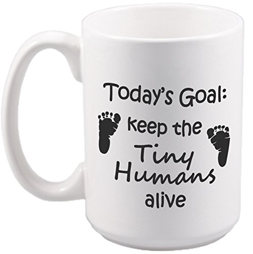 Today's Goal: Keep the Tiny Humans Alive - Funny Gift Gift for Moms, Dads, Daughters, Sons, Sisters, Brothers, Friends, Nanny's