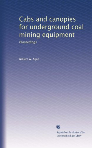 Cabs and canopies for underground coal mining equipment: Proceedings