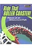 img - for Ride that Rollercoaster!: Forces at an Amusement Park (Feel The Force) book / textbook / text book