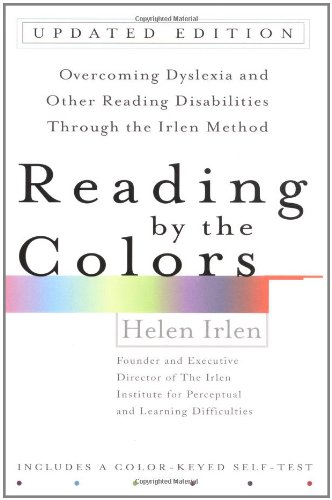 Reading by the Colors: Overcoming Dyslexia and Other Reading Disabilities Through the Irlen Method,