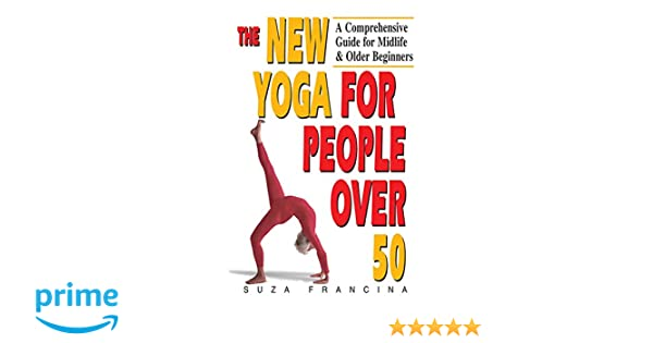 The New Yoga for People Over 50: A Comprehensive Guide for ...