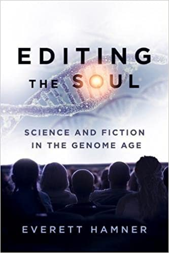 Editing the Soul: Science and Fiction in the Genome Age (AnthropoScene)