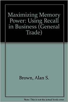 Maximizing Memory Power: Using Recall in Business (General Trade)