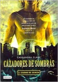 2. Ciudad De Ceniza Cazadores De Sombras: Amazon.es: Libros