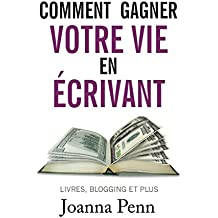 Comment gagner votre vie en écrivant (Ecrivain professionnel) (French Edition)