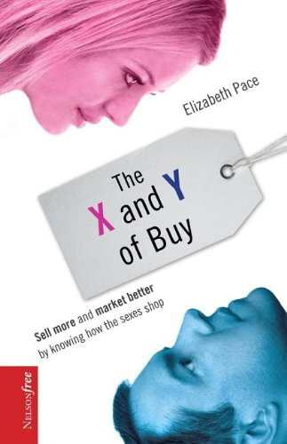 The X and Y of Buy: Sell More and Market Better by Knowing How the Sexes Shop (NelsonFree) (Difference Between Social Marketing And Social Media)