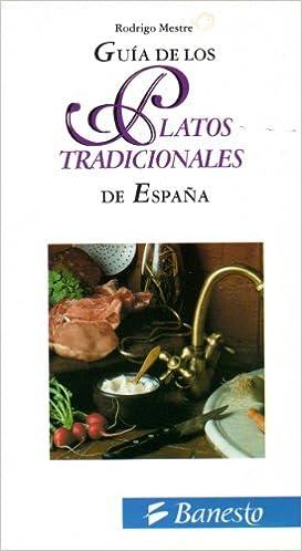 GUIA DE LOS PLATOS TRADICIONALES DE ESPAÑA: Amazon.es: MESTRE, RODRIGO, MESTRE, RODRIGO, MESTRE, RODRIGO: Libros