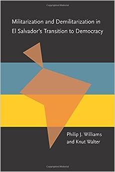 Book Militarization and Demilitarization in El Salvador's Transition to Democracy (Pitt Latin American Series)