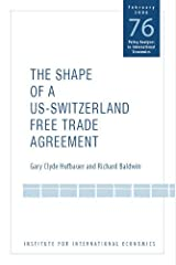 The Shape of a Swiss-US Free Trade Agreement (Policy Analyses in International Economics) Paperback