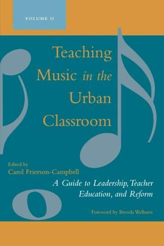 Teaching Music in the Urban Classroom: A Guide to Leadership, Teacher Education, and Reform (Volume 2)