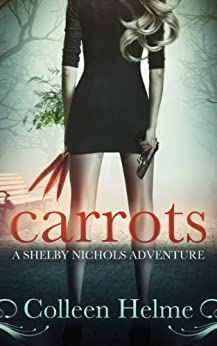 Carrots: A Shelby Nichols Adventure by [Helme, Colleen]