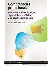 Competencias Profesionales. Herramientas: Herramientas de evaluación: el portafolios, la rúbrica y las pruebas situacionales: 9 (Guias para la formación)