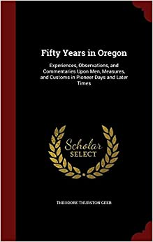 Book Fifty Years in Oregon: Experiences, Observations, and Commentaries Upon Men, Measures, and Customs in Pioneer Days and Later Times