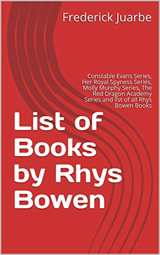 (List of Books by Rhys Bowen: Constable Evans Series, Her Royal Spyness Series, Molly Murphy Series, The Red Dragon Academy Series and list of all Rhys Bowen Books)