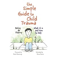 The Simple Guide to Child Trauma: What It Is and How to Help (Simple Guides)