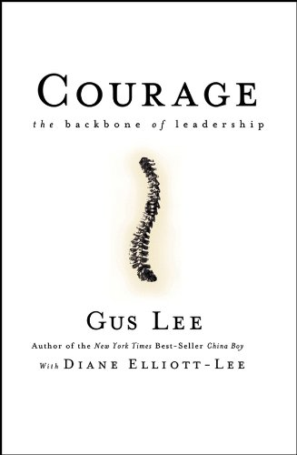 Amazon courage the backbone of leadership ebook gus lee courage the backbone of leadership by lee gus elliott lee fandeluxe Images