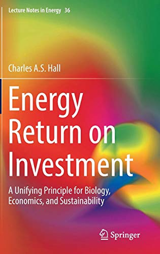 Energy Return on Investment: A Unifying Principle for Biology, Economics, and Sustainability (Lecture Notes in Energy) (Return Policy Uk)