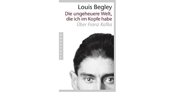 Die ungeheuere Welt, die ich im Kopfe habe: Über Franz Kafka (German Edition)