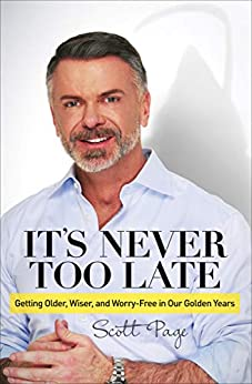 It's Never Too Late: Getting Older, Wiser, and Worry Free in Our Golden Years by [Page, Scott]