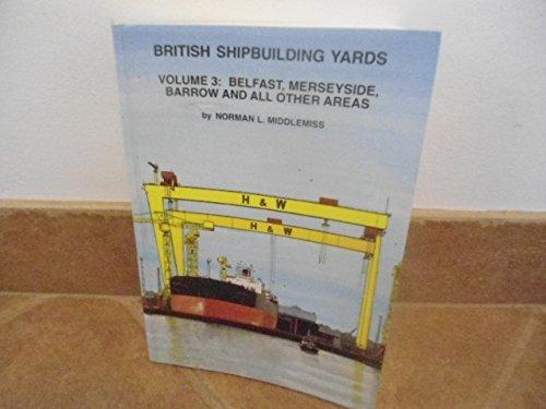 British Shipbuilding Yards Vol. 3 : Belfast Merseyside Barrow and All Other Areas