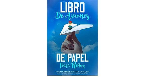 Amazon.com: Libro de Aviones de Papel para Niños: Un Sencillo Libro de Instrucciones Paso a Paso para Realizar Aviones de Papel para Niños (Español/Spanish ...