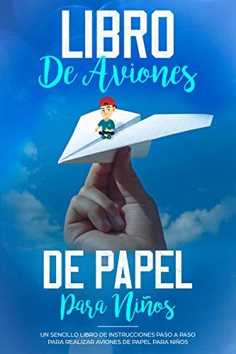 Libro de Aviones de Papel para Niños: Un Sencillo Libro de Instrucciones Paso a Paso