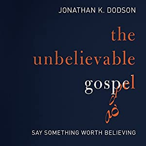 The Unbelievable Gospel Audiobook