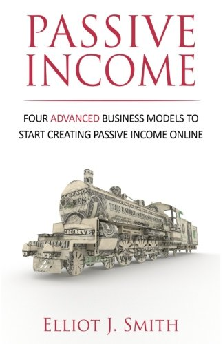 Passive Income : Four Advanced Business Models to Start Creating Passive Income Online