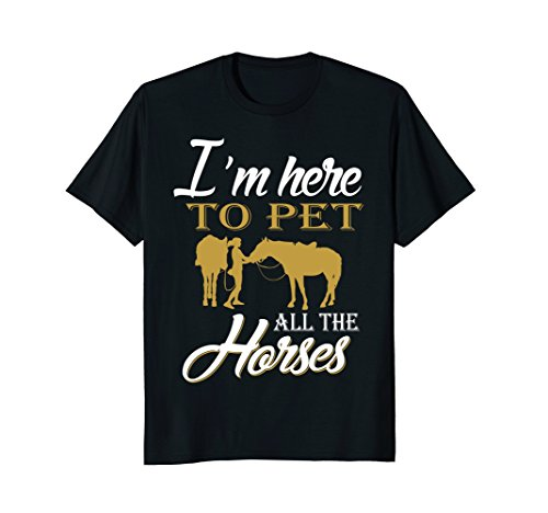 I'm Here To Pet All The Horses T-shirt